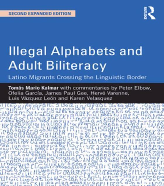 Picture of Illegal Alphabets and Adult Biliteracy: Latino Migrants Crossing the Linguistic Border, Expanded Edition