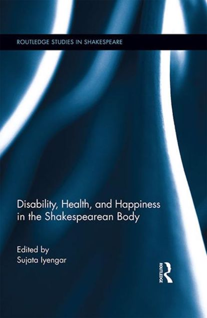 Picture of Disability, Health, and Happiness in the Shakespearean Body