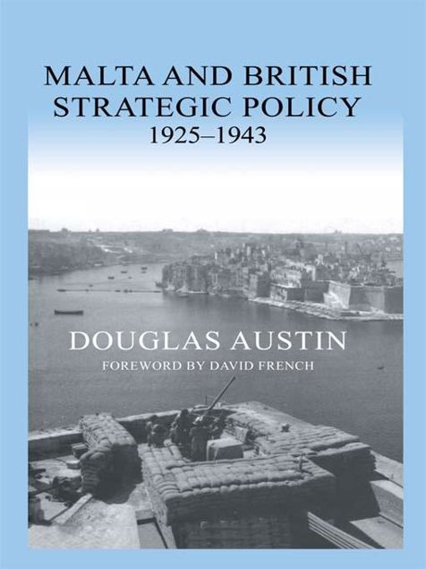 Picture of Malta and British Strategic Policy, 1925-43