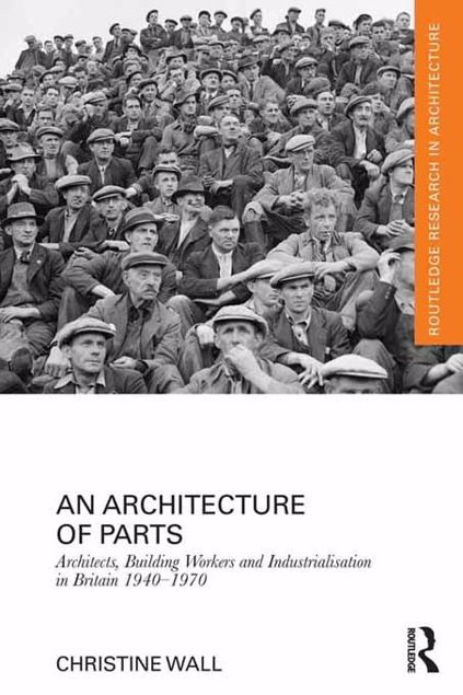 Picture of An Architecture of Parts: Architects, Building Workers and Industrialisation in Britain 1940 - 1970