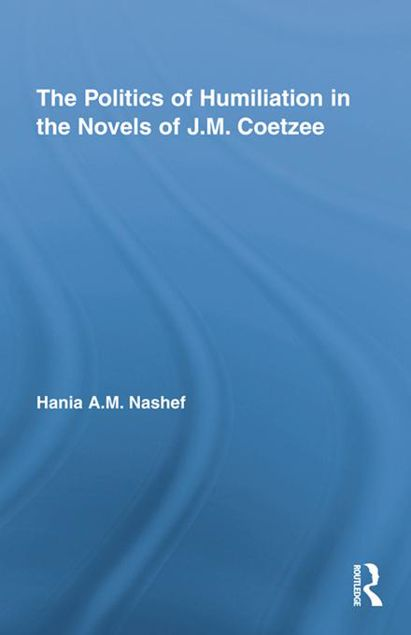 Picture of The Politics of Humiliation in the Novels of J.M. Coetzee