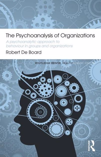 Picture of The Psychoanalysis of Organizations: A psychoanalytic approach to behaviour in groups and organizations