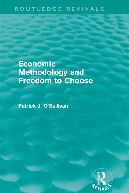 Picture of Economic Methodology and Freedom to Choose (Routledge Revivals)