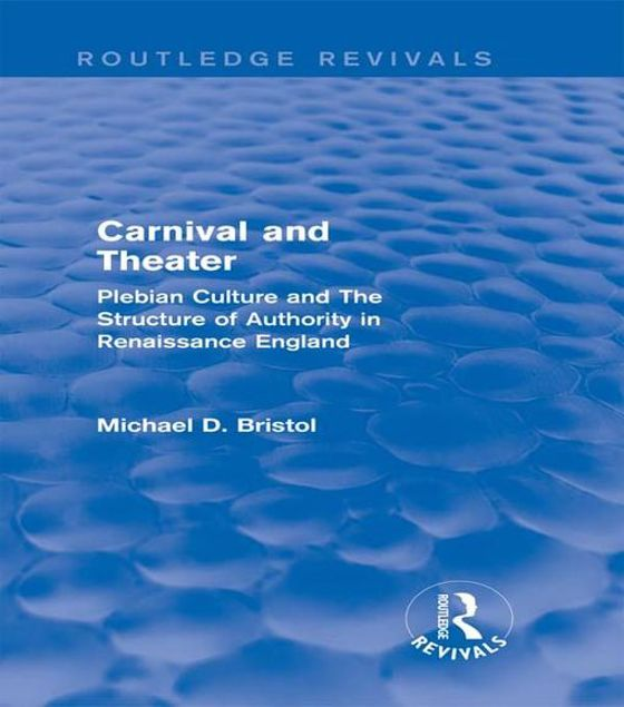 Picture of Carnival and Theater (Routledge Revivals): Plebian Culture and The Structure of Authority in Renaissance England