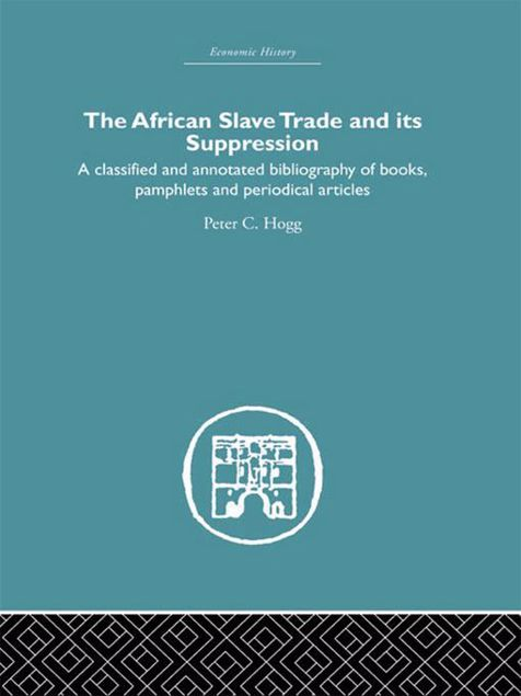 Picture of African Slave Trade and Its Suppression: A Classified and Annotated Bibliography of Books, Pamphlets and Periodical Articles