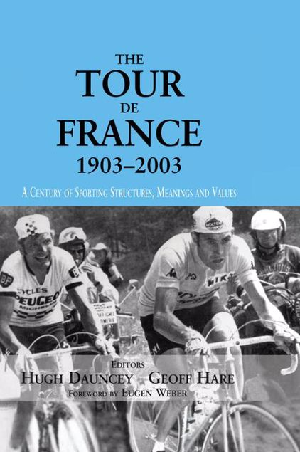 Picture of The Tour De France, 1903-2003: A Century of Sporting Structures, Meanings and Values