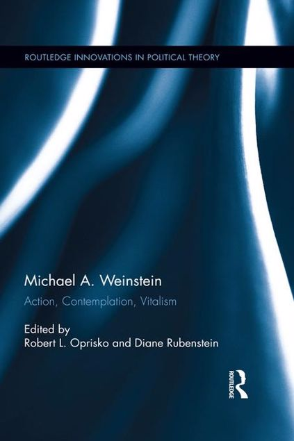 Picture of Michael A. Weinstein: Action, Contemplation, Vitalism