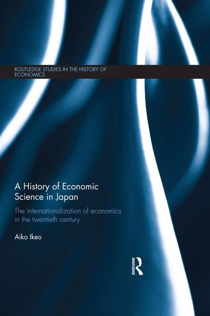 Picture of A History of Economic Science in Japan: The Internationalization of Economics in the Twentieth Century