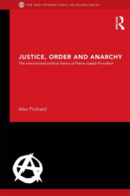 Picture of Justice, Order and Anarchy: The International Political Theory of Pierre-Joseph Proudhon