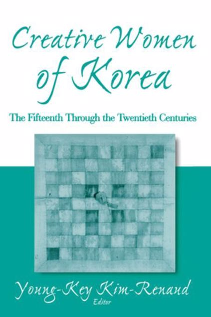 Picture of Creative Women of Korea: The Fifteenth Through the Twentieth Centuries: The Fifteenth Through the Twentieth Centuries