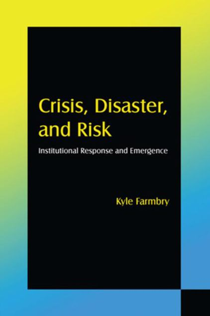 Picture of Crisis, Disaster and Risk: Institutional Response and Emergence: Institutional Response and Emergence