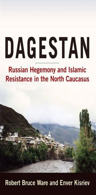 Picture of Dagestan: Russian Hegemony and Islamic Resistance in the North Caucasus: Russian Hegemony and Islamic Resistance in the North Caucasus