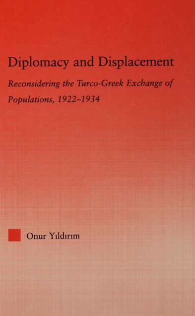 Picture of Diplomacy and Displacement: Reconsidering the Turco-Greek Exchange of Populations 1922-1934: Reconsidering the Turco-Greek Exchange of Populations, 19