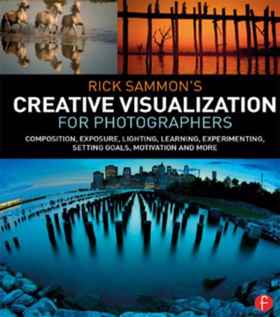 Picture of Rick Sammon's Creative Visualization for Photographers: Composition, exposure, lighting, learning, experimenting, setting goals, motivation and more