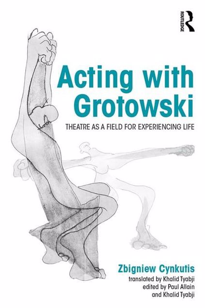 Picture of Acting with Grotowski: Theatre as a Field for Experiencing Life