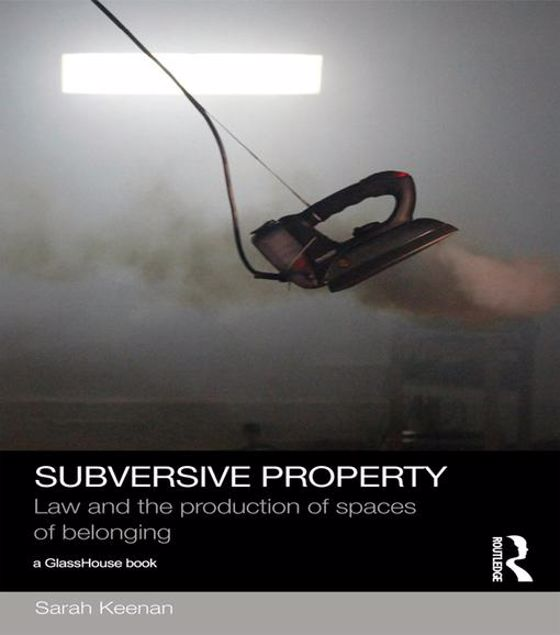 Picture of Subversive Property: Law and the Production of Spaces of Belonging