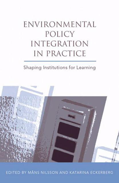 Picture of Environmental Policy Integration in Practice: Shaping Institutions for Learning