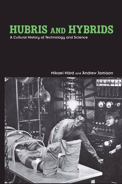 Picture of Hubris and Hybrids: A Cultural History of Technology and Science