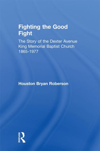 Picture of Fighting the Good Fight: The Story of the Dexter Avenue King Memorial Baptist Church, 1865-1977