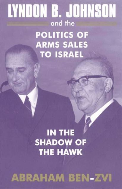 Picture of Lyndon B. Johnson and the Politics of Arms Sales to Israel: In the Shadow of the Hawk