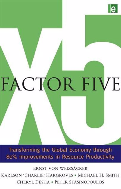 Picture of Factor Five: Transforming the Global Economy Through 80% Improvements in Resource Productivity