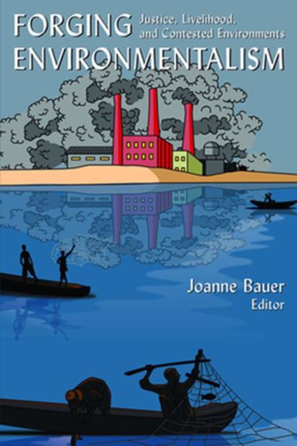 Picture of Forging Environmentalism: Justice, Livelihood, and Contested Environments: Justice, Livelihood, and Contested Environments