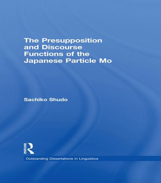Picture of The Presupposition and Discourse Functions of the Japanese Particle Mo