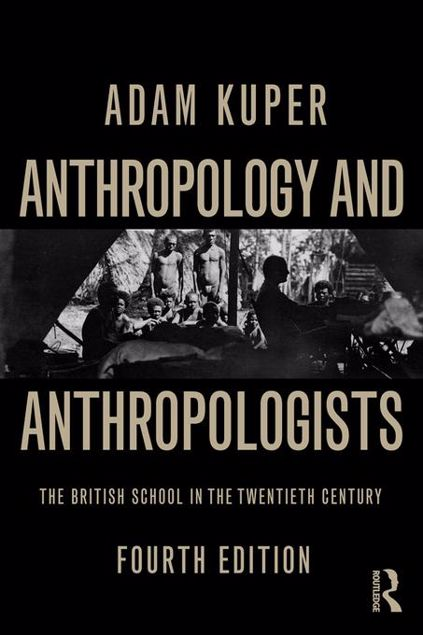 Picture of Anthropology and Anthropologists: The British School in the Twentieth Century