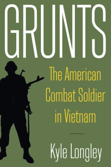Picture of Grunts: The American Combat Soldier in Vietnam