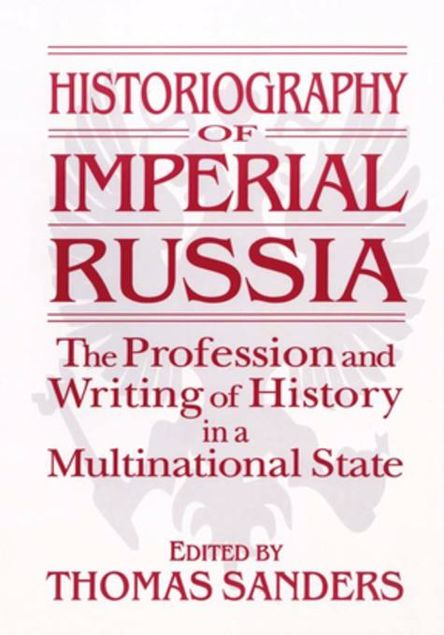 Picture of Historiography of Imperial Russia: The Profession and Writing of History in a Multinational State: The Profession and Writing of History in a Multinat
