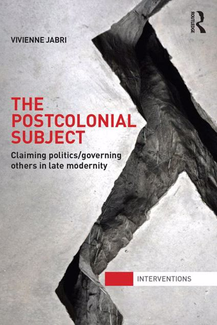 Picture of The Postcolonial Subject: Claiming Politics/Governing Others in Late Modernity