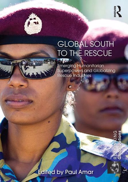 Picture of Global South to the Rescue - Amar: Emerging Humanitarian Superpowers and Globalizing Rescue Industries