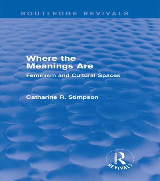 Picture of Where the Meanings Are (Routledge Revivals): Feminism and Cultural Spaces