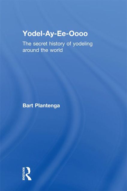 Picture of Yodel-Ay-Ee-Oooo: The Secret History of Yodeling Around the World