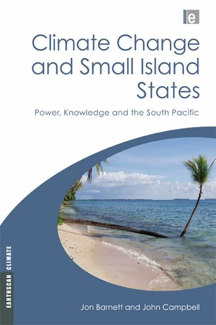 Picture of Climate Change and Small Island States: Power, Knowledge and the South Pacific