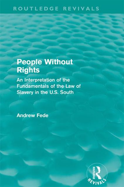 Picture of People Without Rights (Routledge Revivals): An Interpretation of the Fundamentals of the Law of Slavery in the U.S. South