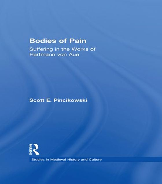 Picture of Bodies of Pain: Suffering in the Works of Hartmann Von Aue