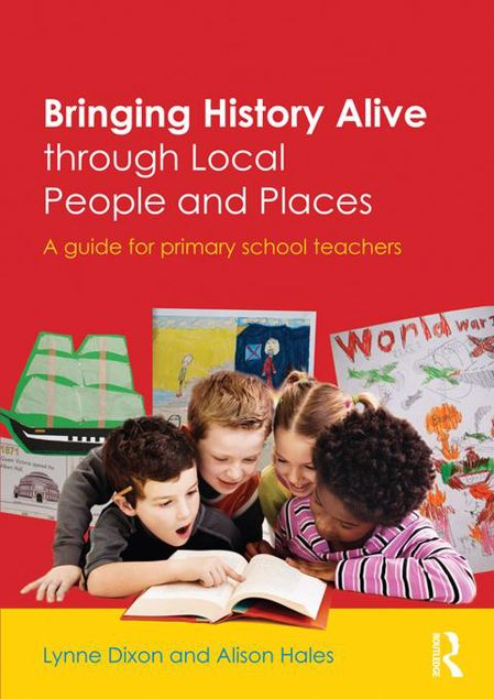 Picture of Bringing History Alive through Local People and Places: A guide for primary school teachers