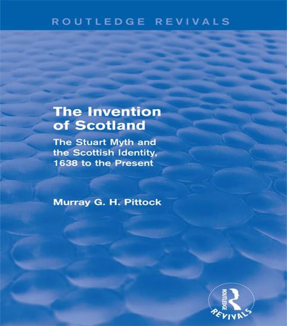 Picture of The Invention of Scotland (Routledge Revivals): The Stuart Myth and the Scottish Identity, 1638 to the Present