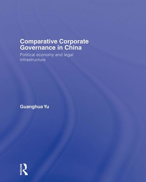 Picture of Comparative Corporate Governance in China: Political Economy and Legal Infrastructure