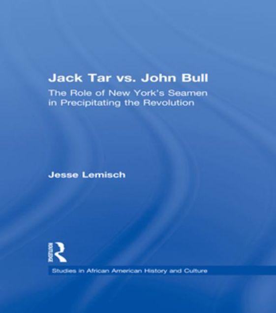 Picture of Jack Tar vs. John Bull: The Role of New York's Seamen in Precipitating the Revolution