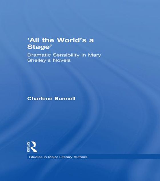 Picture of 'All the World's a Stage': Dramatic Sensibility in Mary Shelley's Novels