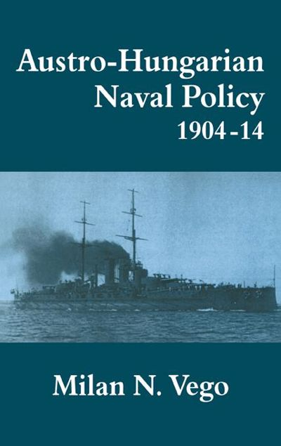 Picture of Austro-Hungarian Naval Policy, 1904-1914