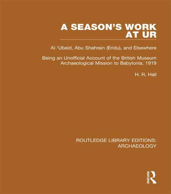 Picture of A Season's Work at Ur, Al-'Ubaid, Abu Shahrain-Eridu-and Elsewhere: Being an Unofficial Account of the British Museum Archaeological Mission to Babylo
