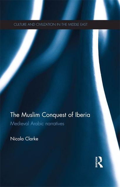 Picture of The Muslim Conquest of Iberia: Medieval Arabic Narratives