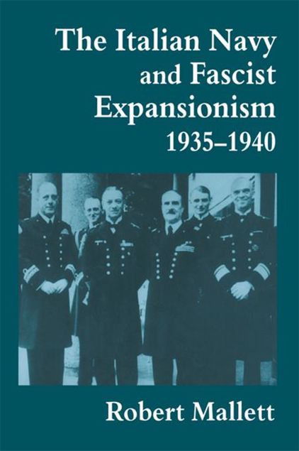 Picture of The Italian Navy and Fascist Expansionism, 1935-1940
