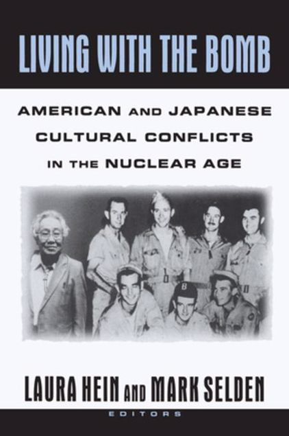 Picture of Living with the Bomb: American and Japanese Cultural Conflicts in the Nuclear Age: American and Japanese Cultural Conflicts in the Nuclear Age