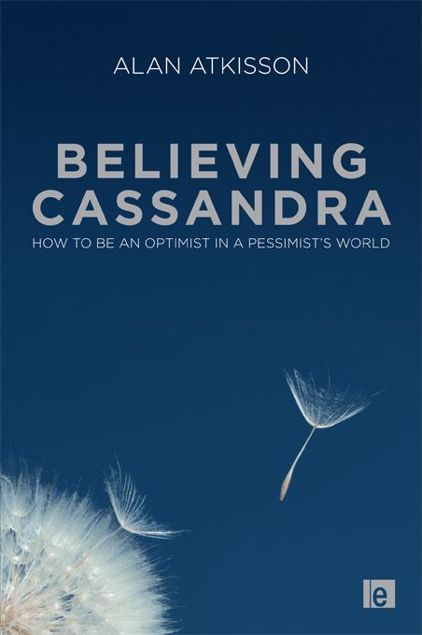 Picture of Believing Cassandra: How to Be an Optimist in a Pessimist's World