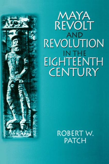 Picture of Maya Revolt and Revolution in the Eighteenth Century
