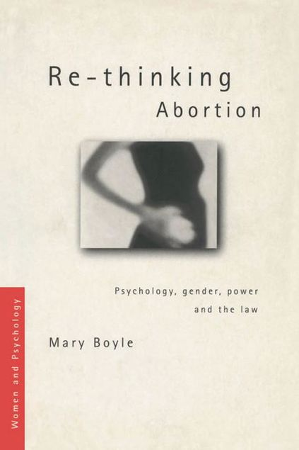 Picture of Re-thinking Abortion: Psychology, Gender and the Law